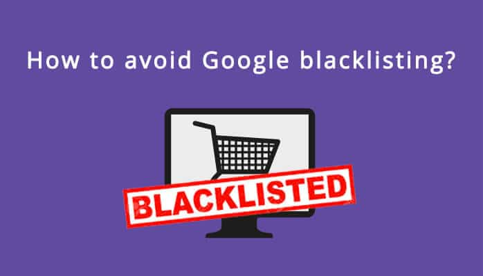 Understanding Google Blacklisting And What To Do If It Happens To You